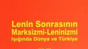Lenin Sonrasının Marksizmi-Leninizmi Işığında Dünya ve Türkiye – Cilt: III