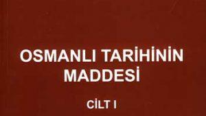 Osmanlı Tarihinin Maddesi Cilt I