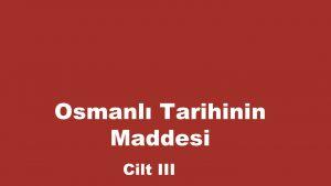Osmanlı Tarihinin Maddesi Cilt III